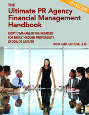 The Ultimate PR Agency Financial Management Handbook: How To Manage By The Numbers For Breakthrough Profitability Of 20% Or Greater